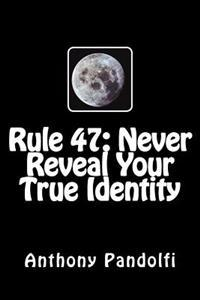 Rule #47: Never Reveal Your True Identity