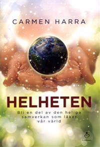 Helheten : bli en del av den heliga samverkan som läker vår värld
