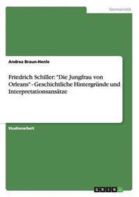 Zu Die Jungfrau Von Orleans Von Friedrich Schiller. Geschichtliche Hintergrunde Und Interpretationsansatze