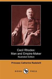 Cecil Rhodes: Man and Empire-Maker (Illustrated Edition) (Dodo Press)