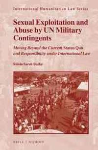 Sexual Exploitation and Abuse by Un Military Contingents: Moving Beyond the Current Status Quo and Responsibility Under International Law