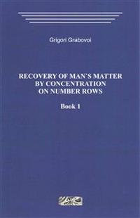 Recovery of Mans Matter by Concentration on Number Rows. Book 1.