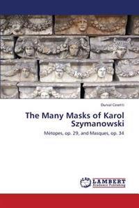 The Many Masks of Karol Szymanowski