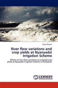 River Flow Variations and Crop Yields at Nyanyadzi Irrigation Scheme