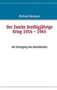 Der Zweite Dreissigjahrige Krieg 1914 - 1945