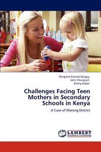 Challenges Facing Teen Mothers in Secondary Schools in Kenya