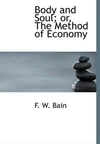 Body and Soul; Or, the Method of Economy