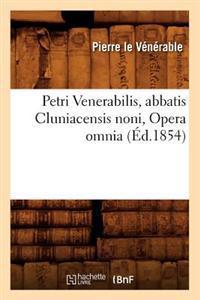 Petri Venerabilis, Abbatis Cluniacensis Noni, Opera Omnia (Ed.1854)