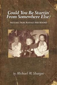 Could You Be Startin' from Somewhere Else?: Sketches from Buffalo and Beyond