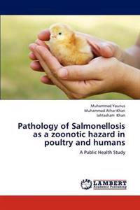 Pathology of Salmonellosis as a Zoonotic Hazard in Poultry and Humans