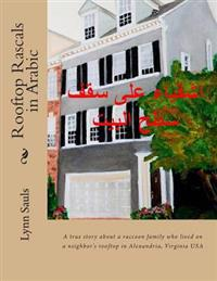 Rooftop Rascals in Arabic: A True Story about a Raccoon Family Who Lived on a Neighbor's Rooftop in Alexandria, Va USA