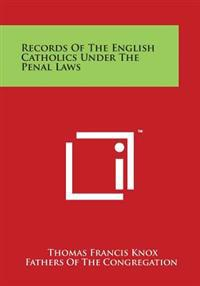 Records of the English Catholics Under the Penal Laws