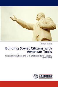 Building Soviet Citizens with American Tools