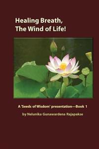 Healing Breath, the Wind of Life: A 'Seeds of Wisdom' Presentation - Book 1