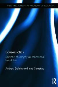 Edusemiotics: Semiotic Philosophy as Educational Foundation