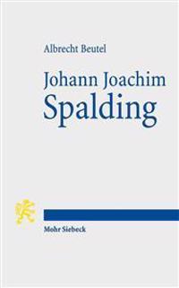 Johann Joachim Spalding: Meistertheologe Im Zeitalter Der Aufklarung