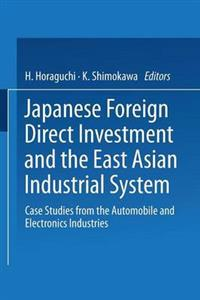 Japanese Foreign Direct Investment and the East Asian Industrial System: Case Studies from the Automobile and Electronics Industries