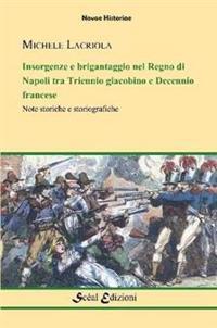 Insorgenze e Brigantaggio Nel Regno Di Napoli: Tra Triennio Giacobino e Decennio Francese
