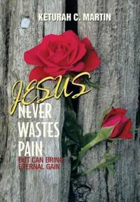 Jesus Never Wastes Pain