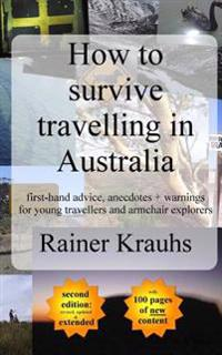 How to Survive Travelling in Australia: First-Hand Advice, Anecdotes + Warnings for Young Travelers
