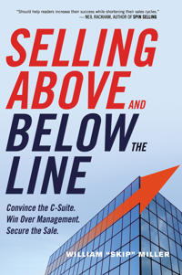 Selling Above and Below the Line: Convince the C-Suite. Win Over Management. Secure the Sale.