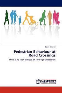 Pedestrian Behaviour at Road Crossings