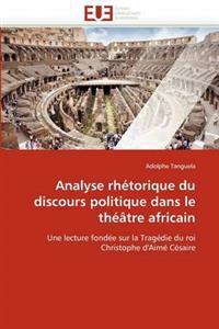 Analyse Rhetorique Du Discours Politique Dans Le Theatre Africain