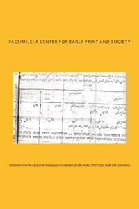 Selections from the Early Print-Newspapers in Colonial Calcutta, India (1780-1820). Trade and Commerce.