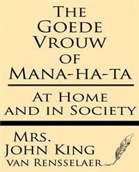 The Goede Vrouw of Mana-Ha-Ta at Home and in Society