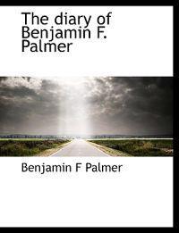 The Diary of Benjamin F. Palmer