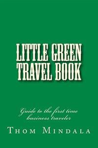 Little Green Travel Book: Guide to the First Time Business Traveler
