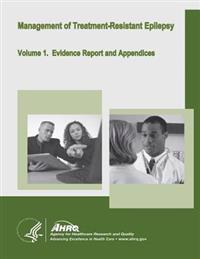 Management of Treatment-Resistant Epilepsy: Volume 1. Evidence Report and Appendices
