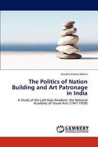 The Politics of Nation Building and Art Patronage in India