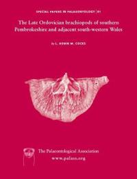Special Papers in Palaeontology, the Late Ordovician Brachiopods of Southern Pembrokeshire and Adjacent South-Western Wales