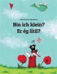 Bin Ich Klein? Er Eg Sma?: Kinderbuch Deutsch-Islandisch (Zweisprachig/Bilingual)