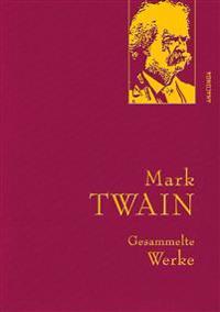 Mark Twain - Gesammelte Werke (Reise um die Welt; Reise durch Deutschland; 1.000.000-Pfundnote; Schreckliche deutsche Sprache; Briefe von der Erde; Tagebuch von Adam und Eva u. a. Erzählungen)