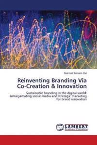 Reinventing Branding Via Co-Creation & Innovation