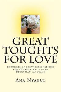 Great Toughts for Love: Thoughts of Great Personalities for the Love Written in Bulgarian Language