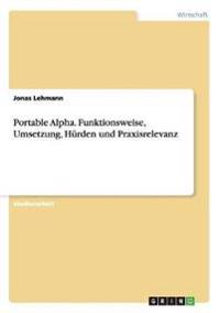 Portable Alpha. Funktionsweise, Umsetzung, Hurden Und Praxisrelevanz