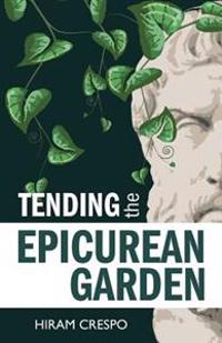 Tending the Epicurean Garden