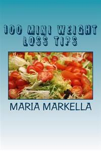 100 Mini Weight Loss Tips: Useful Advice for Those Who Want to Lose Weight Permanently