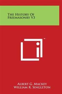 The History of Freemasonry V3
