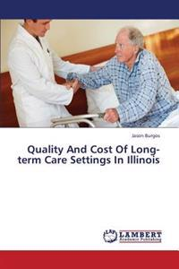 Quality and Cost of Long-Term Care Settings in Illinois