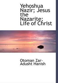 Yehoshua Nazir; Jesus the Nazarite; Life of Christ