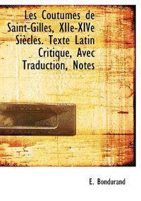 Les Coutumes de Saint-Gilles, Xiie-Xive Si Cles. Texte Latin Critique, Avec Traduction, Notes