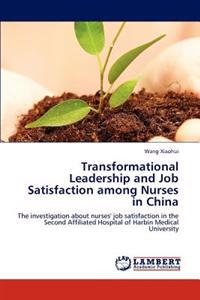 Transformational Leadership and Job Satisfaction Among Nurses in China