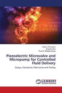 Piezoelectric Microvalve and Micropump for Controlled Fluid Delivery