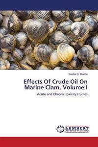 Effects of Crude Oil on Marine Clam, Volume I