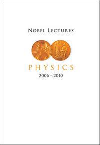 Nobel Lectures in Physics 2006-2010
