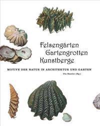 Felsengarten, Gartengrotten, Kunstberge: Motive Der Natur in Architektur Und Garten